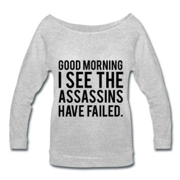 Good Morning I See The Assassins Have Failed, Women's Wideneck Shirt