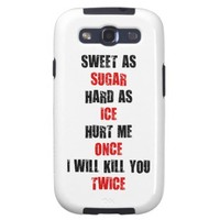 Sweet as sugar hard as ice hurt me once i'll kill you twice  samsung galaxy s3 cases from Zazzle.com
