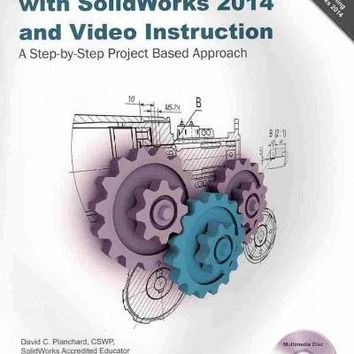 Engineering Graphics With Solidworks 2014 and Video Instruction: A Step-by-step Project Based Approach