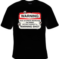 Waring Due to the Price of Ammo Do not Expect a Warning Shot on Pre-Shrunk Gildan Unisex T-Shirt, 100% Cotton, 5.3oz.