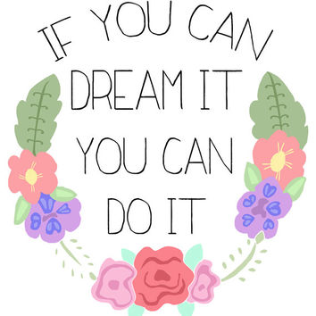 If You Can Dream It You Can Do It - Inspirational Quote, Printable Flower Wreath Typography - Digital Graphics, INSTANT DOWNLOAD