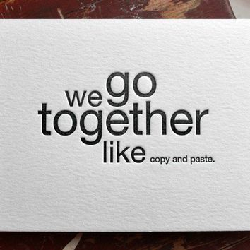 we go together like copy and paste letterpress by shopsaplingpress