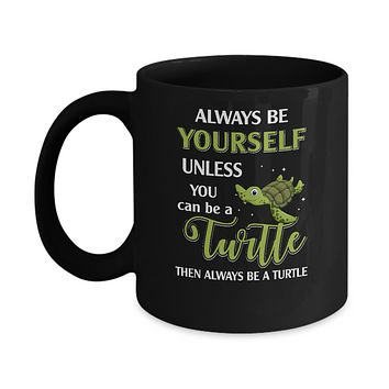 Always Be Yourself Unless You Can Be A Turtle Mug