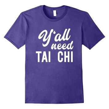 Y'all Need Tai Chi - Funny Martial Arts Fighting T-shirt