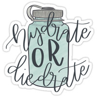 'Hydrate or Die-drate ' Sticker by clarityelise