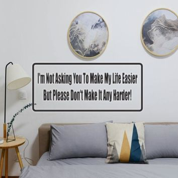 I'M Not Asking You To Make My Life Easier But Please Don'T Make It Any Harder Vinyl Wall Decal - Removable