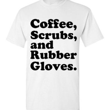 Coffee Scrubs and Rubber Gloves T-Shirt