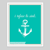 "Anchor Print - ""I refuse to sink"" Quote, Typography Print, Home Decor, Teens Room, Nautical Decor, Office Decor, Anchor Decor"
