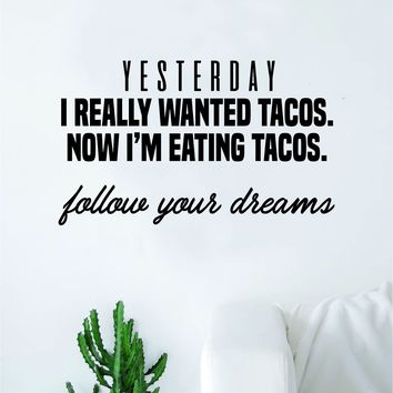 Tacos Follow Your Dreams Quote Wall Decal Sticker Bedroom Room Art Vinyl Inspirational Teen Funny Food Kitchen