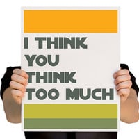 Funny Wall Art Print I think you think too much 8 by TheWallaroo