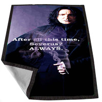 Severus Snape Always Quote Harry Potter for Kids Blanket, Fleece Blanket Cute and Awesome Blanket for your bedding, Blanket fleece *02*