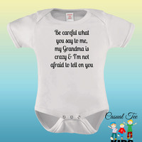 Be Careful What You Say to Me, My Grandma's Crazy Baby Bodysuit or Toddler Tee