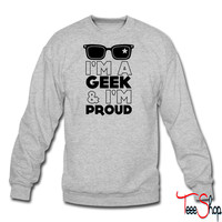 I am a geek and I am proud crewneck sweatshirt