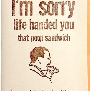 I'm Sorry Life Handed You That Poop Sandwich Card