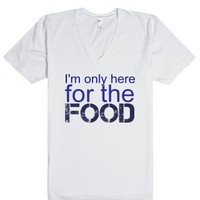 I'm Only Here For the Food Unisex V-Neck Tee-Unisex White T-Shirt