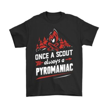 PEAP8HB Once A Scout Always A Pyromaniac Shirts