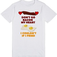Don't Go Bacon My Heart I Couldn't if I Fried