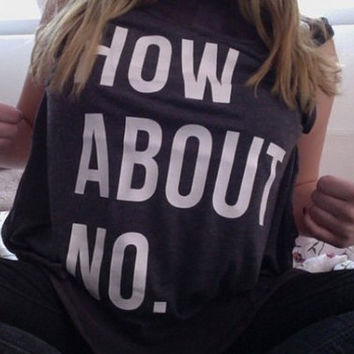 How About No Tshirt Tumblr Shirt Swag Dope Shirt