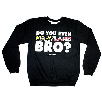 Do You Even Maryland Bro? / Crew Sweatshirt