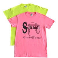 """Softball Neon T-Shirt - """"We're Allowed to Steal"""""""