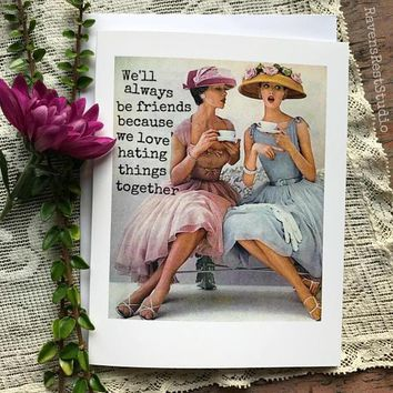 We'll Always Be Friends Because We Love Hating Things Together Funny Vintage Style Happy Birthday Card Friends Birthday Greeting Card FREE SHIPPING