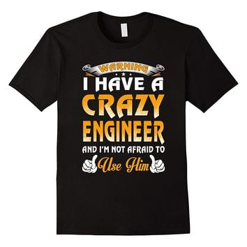 Warning I Have A Crazy Engineer Shirt