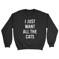 I just want all the cats funny saying cat lovers adopt a pet  cat mom cool gift idea Crewneck Sweatshirt