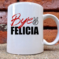 bye felicia Mug is beautifully and uniquely designed on a white coated ceramic.