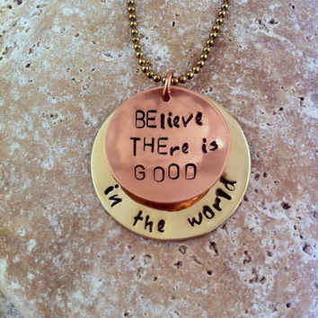 BElieve THEre is GOOD in the world - Hand Stamped Necklace OR Keychain