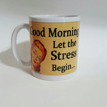 Good Morning Let The Stress Begin Coffee Mug, Funny Coffee Mug, Gift Ideas, Office Mug,Personalized Coffee Mug