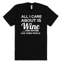 All I Care About Is Wine And Maybe Like Three