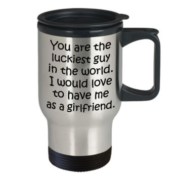 YOU ARE THE LUCKIEST GUY From GIRLFRIEND * Funny Gift for Him, Valentine's Day, Birthday * Travel Mug 14oz.