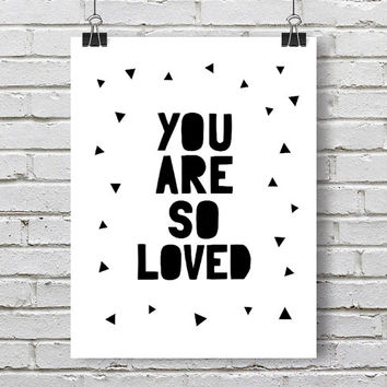 You are so loved – Monochrome Nursery Art, Modern Kids Room Decor, Inspirational Art Nursery Printable, Instant Download *DIY PRINT*