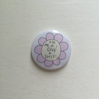 "1"" Ask Me If I Give A Sh*t Pin Button/Badge"