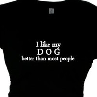 I like my DOG better than most people | Dog Lovers T Shirt
