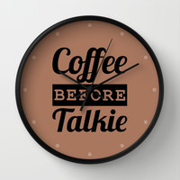 Coffee Before Talkie Wall Clock by CreativeAngel | Society6