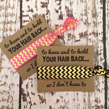 Bachelorette Party Favors - Hair Tie Favors - To Have and To Hold Your Hair Back So I Don't Have To