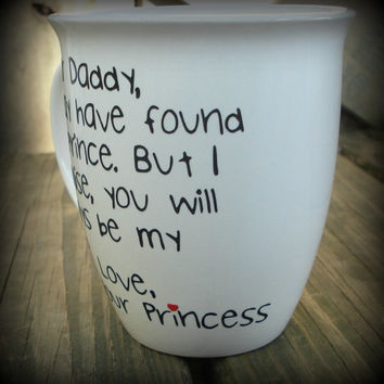 "Dear Daddy, I may have found my prince. But I promise, you will always be my King"", Personalized Dad cup, Your Princess, Father of the Bride"