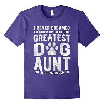 Never Dreamed To Be The Greatest Dog Aunt T-Shirt Funny Gift
