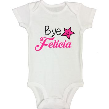"Cute Baby Bodysuit ""Bye Felicia"" RB Clothing Company"