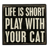Life Is Short Play WIth Your Cat - Wood Box Sign - Black & White for wall hanging, table or desk 4-in