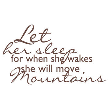 Let Her Sleep For When She Wakes She Will Move Mountains Vinyl Wall Decal Quote For Girl Baby Nursery Or Girls Room Wall Art 22H x 38W CQ014