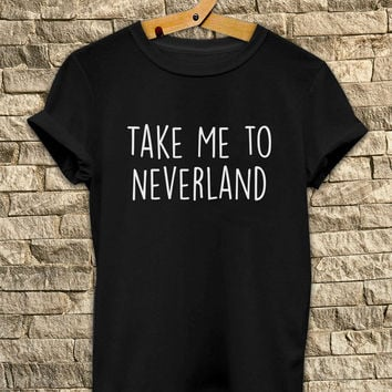 Take Me to Neverland # T Shirt Unisex - Size S-M-L-XL