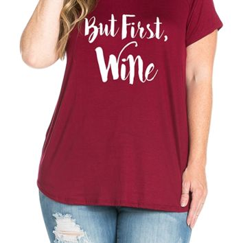 But First, Wine Printed Tee - Burgundy