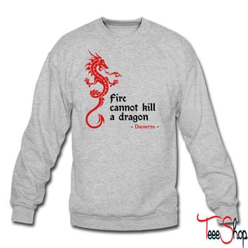 Fire cannot kill a dragon (Game of Thrones) crewneck sweatshirt