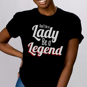 Be A Legend Shirt