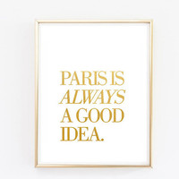paris is always a good idea faux gold foil print fashion saying quote typographic print tumblr room decor framed quotes teen room city quote