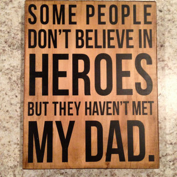 "Wood Sign Gift - ""Some people don't believe in heroes..."""