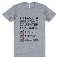 I Have A Beautiful Daughter I Also Have a Gun A Shovel and an Alibi Artwork T-Shirt