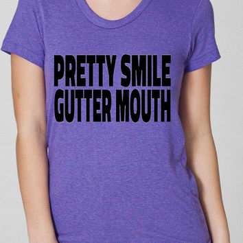 S-XXL Pretty Smile Gutter Mouth Ladies Tri Blend Track shirt . Perfect for Dirty Mouth girls
